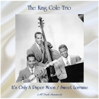 The King Cole Trio - It's Only A Paper Moon / Sweet Lorraine (All Tracks Remastered)