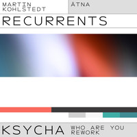 Martin Kohlstedt - KSYCHA (ÄTNA Who Are You Rework)