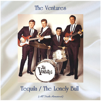 The Ventures - Tequila / The Lonely Bull (All Tracks Remastered)