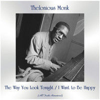 Thelonious Monk - The Way You Look Tonight / I Want to Be Happy (All Tracks Remastered)