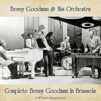 Benny Goodman & His Orchestra - Complete Benny Goodman In Brussels (All Tracks Remastered 2020)