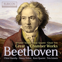 Chloë Hanslip, Danny Driver, Kuss Quartet and Trio Isimsiz - Beethoven: Great Chamber Works