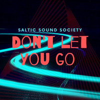 Saltic Sound Society - Don't let you go (Explicit)