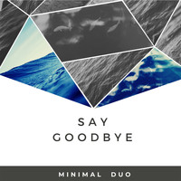 Minimal Duo - Say goodbye