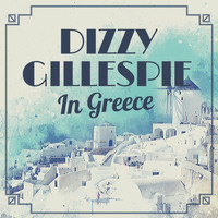 Dizzy Gillespie - Dizzy Gillespie in Greece