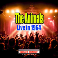 The Animals - Live in 1964 (Live)
