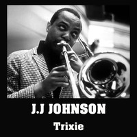 J.J. Johnson - Trixie