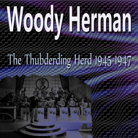 Woody Herman - Woody Herman the Thubdering Herd 1945 - 1947