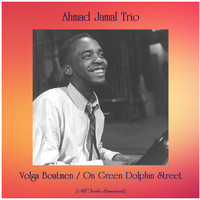 Ahmad Jamal Trio - Volga Boatmen / On Green Dolphin Street (All Tracks Remastered)