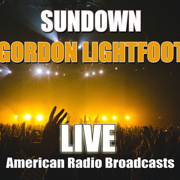 Gordon Lightfoot - Sundown (Live)