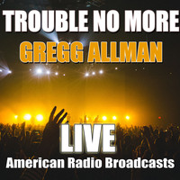 Gregg Allman - Trouble No More (Live)
