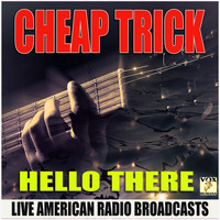 Cheap Trick - Hello There (Live)