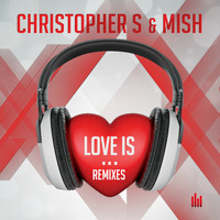 Christopher S & Mish - Love Is... (Remixes)