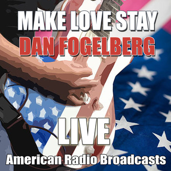 Dan Fogelberg - Make Love Stay (Live)