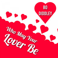 Bo Diddley - Who May Your Lover Be
