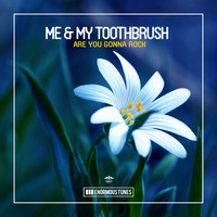 Me & My Toothbrush - Are You Gonna Rock