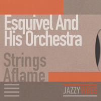 Esquivel And His Orchestra - Strings Aflame