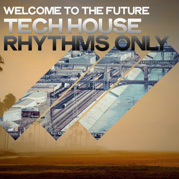 Various Artists - Welcome to the Future (Tech House Rhythms Only)
