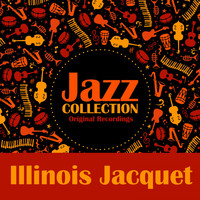 Illinois Jacquet - Jazz Collection (Original Recordings)