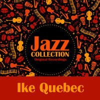 Ike Quebec - Jazz Collection (Original Recordings)