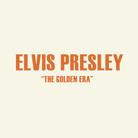Elvis Presley - The Golden Era
