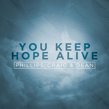 Phillips, Craig & Dean - You Keep Hope Alive