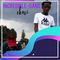 INCREDIBLE GANG - EKasi