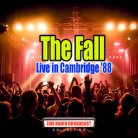 The Fall - Live in Cambridge '88 (Live)