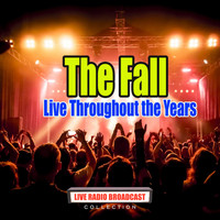 The Fall - Live Throughout the Years (Live)