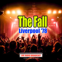 The Fall - Liverpool '78 (Live)
