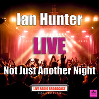 Ian Hunter - Not Just Another Night (Live)