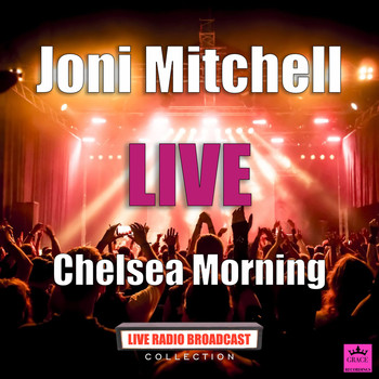 Joni Mitchell - Chelsea Morning (Live)
