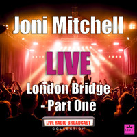Joni Mitchell - London Bridge - Part One (Live)