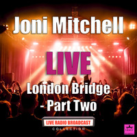 Joni Mitchell - London Bridge - Part Two (Live)