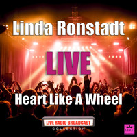 Linda Ronstadt - Heart Like A Wheel (Live)