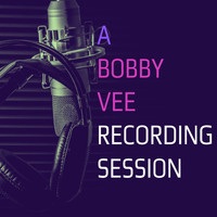 Bobby Vee - A Bobby Vee Recording Session (with Bonus Tracks)