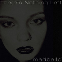 Madbello - There Is Nothing Left