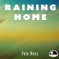 Pete Moss - Raining Home
