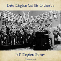 Duke Ellington And His Orchestra - Hi-Fi Ellington Uptown (Remastered 2020)
