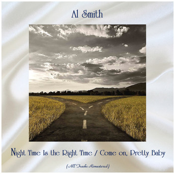 Al Smith - Night Time Is the Right Time / Come on, Pretty Baby (All Tracks Remastered)