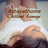 Various Artist - Stay at home - Chillout Lounge (Stay safe and healthy)