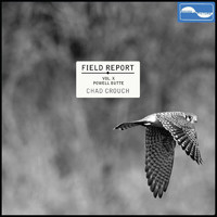 Chad Crouch - Field Report Vol. X: Powell Butte