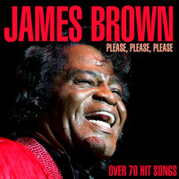 James Brown - Please, Please, Please - Over 70 Hit Songs