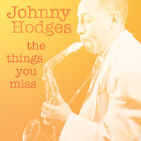 Johnny Hodges - The Things You Miss