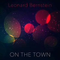 Leonard Bernstein - On the Town