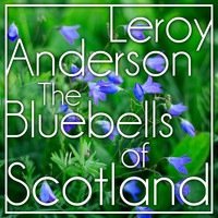 Leroy Anderson - The Bluebells of Scotland