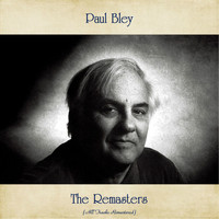 Paul Bley - The Remasters (All Tracks Remastered)