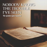The Golden Gate Quartet - Nobody Knows the Trouble I've Seen