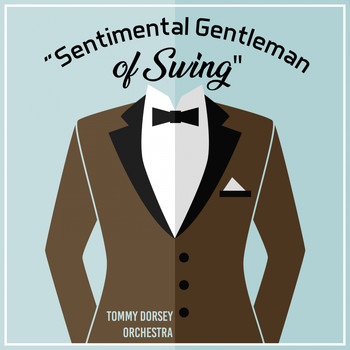 "Tommy Dorsey Orchestra - ""Sentimental Gentleman of Swing"""