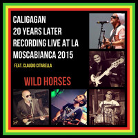 Caligagan - Wild Horses (20 Years Later Recorded Live at La Mosca Bianca 2015)